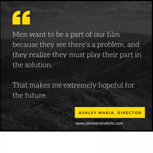 Men want to be a part of our film because they see there's a problem, and they realize they must play their part in the solution...