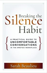Breaking the Silence Habit: A Practical Guide to Uncomfortable Conversations in the #MeToo Workplace Book